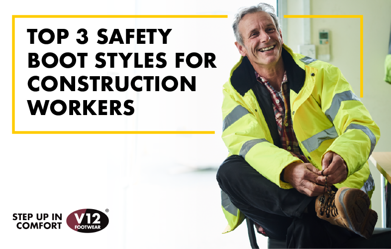 TOP 3 SAFETY BOOT STYLES FOR CONSTRUCTION WORKERS