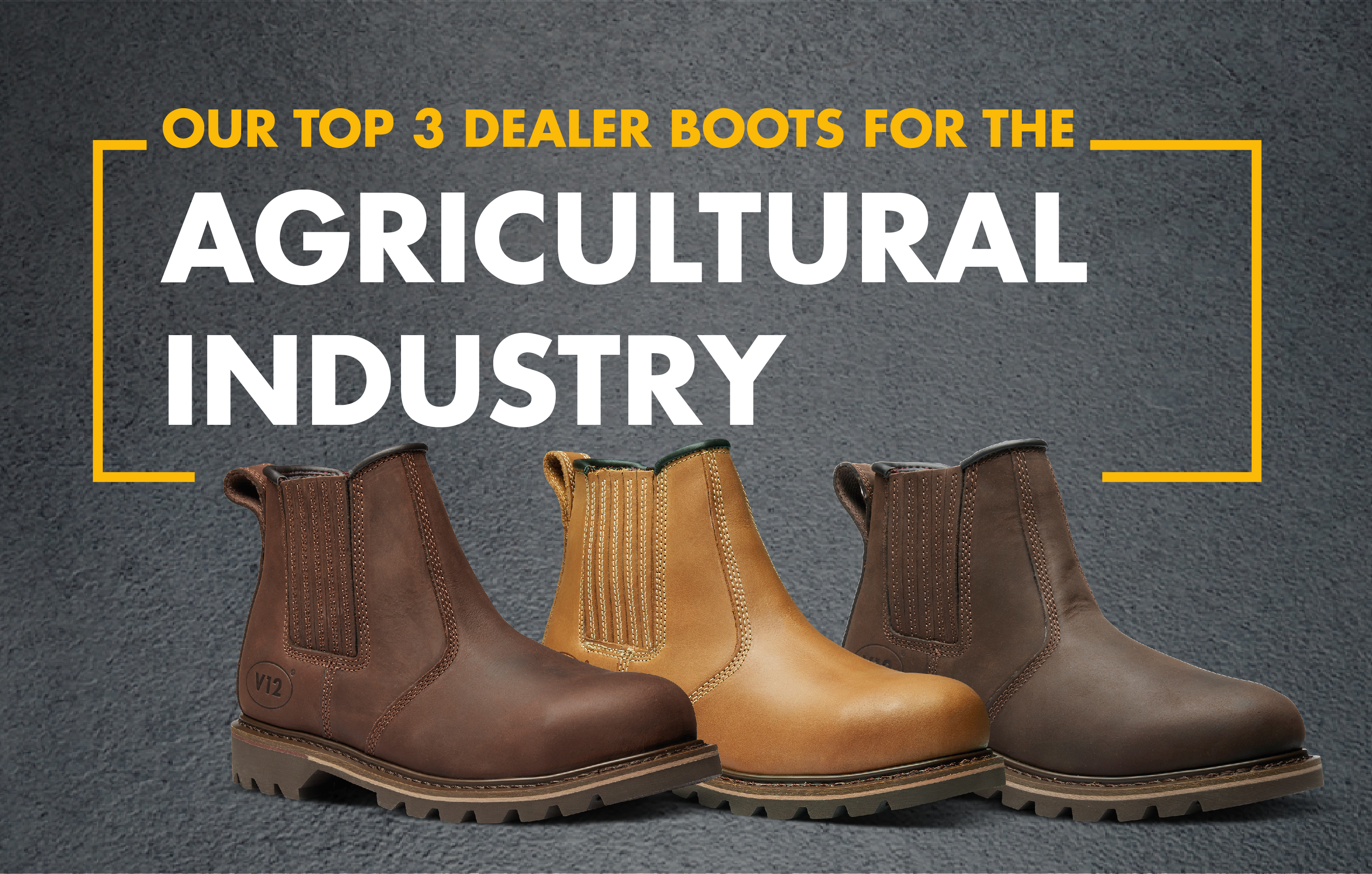 Our top 3 dealer boots for the Agriculture industry |v12 footwear